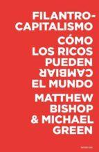 filantrocapitalismo: como los ricos pueden salvar el mundo michael green 9788493619497