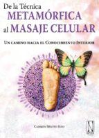 de la tecnica metamorfica al masaje celular: un camino hacia el c onocimiento interior-carmen benito rico-9788493817497