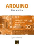 arduino: guia practica byron o. ganazhapa 9788494305597