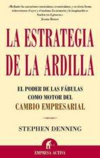 la estrategia de la ardilla: el poder de las fabulas como motor d el cambio empresarial stephen denning 9788495787897