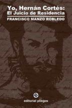 Yo, hernan cortes: el juicio de residencia Bestsellers eBook gratis