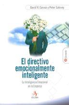 el directivo emocionalmente inteligente: la inteligencia emociona l de la empresa-david r. caruso-peter salovey-9788496107397