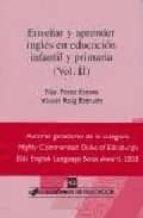 enseñar y aprender ingles en educacion infantil y primaria (vol. ii)-pilar perez esteve-9788496108097