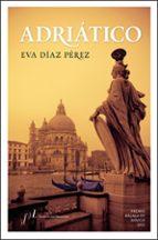 adriático (premio málaga de novela 2012) eva diaz perez 9788496824997