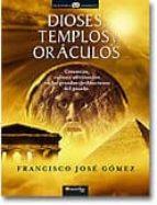 dioses, templos y oraculos: creencias, cultos y adivinacion en la s grandes civilizaciones del pasado-francisco gomez-9788497633697