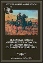 el general manuel gutiérrez de la concha, una espada liberal en las guerras carlistas-antonio manuel moral roncal-9788497819497