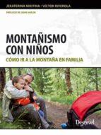 montañismo con niños: como ir a la montaña en familia victor riverola jekaterina nikitina 9788498292497