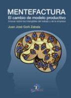 mentefactura. el cambio del modelo productivo-juan jose goñi zabala-9788499690797