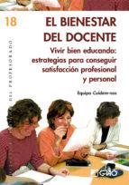 el bienestar del docente. vivir bien educando: estrategias para c onseguir satisfaccion profesional y personal-9788499800097