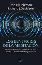 los beneficios de la meditacion: la ciencia demuestra como la meditacion cambia la mente, el cerebro y el cuerpo daniel goleman richard j. davidson 9788499885797
