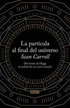 la particula al final del universo sean b. carroll 9788499922997