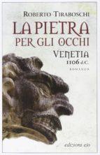 El libro de La pietra per gli occhi: venetia 1106 d.c. autor ROBERTO TIRABOSCHI EPUB!