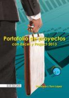 portafolio de proyectos con excel y project 2013 (ebook) francisco j. toro lopez 9789587710397