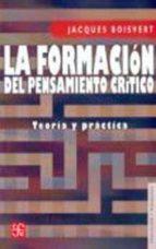 la formacion del pensamiento critico: teoria y practica jacques boisvert 9789681672997