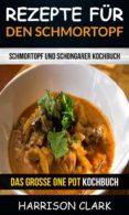 REZEPTE FÜR DEN SCHMORTOPF: SCHMORTOPF UND SCHONGARER KOCHBUCH (DAS GROSSE ONE POT KOCHBUCH) (EBOOK) - 9781547501007