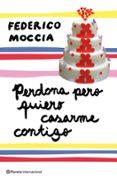 PERDONA PERO QUIERO CASARME CONTIGO - 9788408089407 - FEDERICO MOCCIA