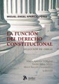 LA FUNCION DEL DERECHO CONSTITUCIONAL - 9788415690207 - MIGUEL ANGEL APARICIO PEREZ