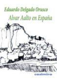 ALVAR AALTO EN ESPAÑA - 9788415715207 - EDUARDO DELGADO ORUSCO