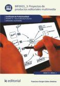 (I.B.D.) PROYECTOS DE PRODUCTOS EDITORIALES MULTIMEDIA. ARGN0110 - DESARROLLO DE PRODUCTOS EDITORIALES MULTIMEDIA - 9788416351107 - VV.AA.