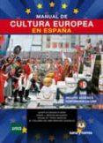MANUAL DE CULTURA EUROPEA EN ESPAÑA - 9788416466207 - VV.AA.