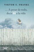 A PESAR DE TODO, DECIR SÍ A LA VIDA - 9788416820207 - VIKTOR E. FRANKL
