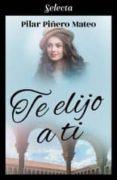 Descargar gratis libros de ipod TE ELIJO A TI 9788417610807
