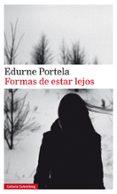 FORMAS DE ESTAR LEJOS - 9788417747107 - EDURNE PORTELA