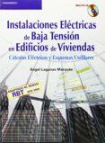 INSTALACIONES ELECTRICAS DE BAJA TENSION EN EDIFICOS DE VIVIENDAS : CALCULOS ELECTRICOS Y ESQUEMAS UNIFILARES (INCLUYE CD-ROM) - 9788428328807 - ANGEL LAGUNAS MARQUES