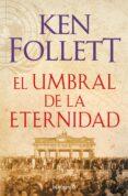 EL UMBRAL DE LA ETERNIDAD (THE CENTURY 3) - 9788466329507 - KEN FOLLETT
