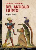 CUENTOS Y LEYENDAS DEL ANTIGUO EGIPTO - 9788466713207 - BRIGITTE EVANO