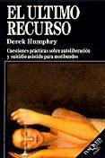 EL ULTIMO RECURSO: CUESTIONES PRACTICAS SOBRE AUTOLIBERACION Y SU ICIDIO ASISTIDO PARA MORIBUNDOS - 9788472235007 - DEREK HUMPHRY
