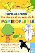 PAPIROLANDIA 1. UN DIA EN EL MUNDO DE LA PAPIROFLEXIA - 9788479027407 - FERNANDO GILGADO GOMEZ