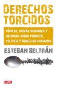 DERECHOS TORCIDOS: TOPICOS, MEDIAS VERDADES Y MENTIRAS SOBRE POBR EZA POLITICA Y DERECHOS HUMANOS - 9788483068007 - ESTEBAN BELTRAN