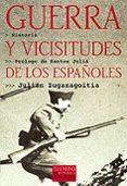 GUERRA Y VICISITUDES DE LOS ESPAÑOLES - 9788483107607 - JULIAN ZUGAZAGOITIA