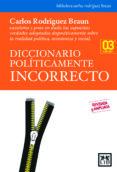 DICCIONARIO POLITICAMENTE INCORRECTO (3ª EDICION) - 9788483560907 - CARLOS RODRIGUEZ BRAUN
