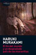 EL FIN DEL MUNDO Y UN DESPIADADO PAIS DE LAS MARAVILLAS - 9788483835807 - HARUKI MURAKAMI