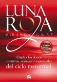 LUNA ROJA: EMPLEA LOS DONES CREATIVOS, SEXUALES Y ESPIRITUALES DE LOS CICLOS MENSTRUALES - 9788484453307 - MIRANDA GRAY