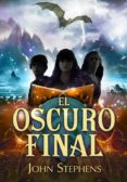 EL OSCURO FINAL (LOS LIBROS DE LOS ORIGENES 3) - 9788490431207 - JOHN STEPHENS