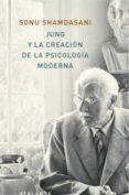 JUNG Y LA CREACIÓN DE LA PSICOLOGÍA MODERNA - 9788494905407 - SONU SHAMDASANI