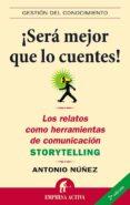 ¡SERA MEJOR QUE LO CUENTES!: LOS RELATOS COMO HERRAMIENTAS DE COM UNICACION (STORYTELLING) - 9788496627307 - ANTONIO NUÑEZ LOPEZ