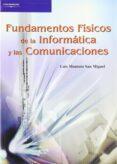 FUNDAMENTOS FISICOS DE LA INFORMATICA Y LAS COMUNICACIONES - 9788497324007 - LUIS MONTOTO SAN MIGUEL