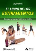 EL LIBRO DE LOS ESTIRAMIENTOS: CONSIGUE UN CUERPO TOTALMENTE FLEXIBLE - 9788497359207 - JAY BLAHNIK
