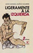 LIGERAMENTE A LA IZQUIERDA - 9788497406307 - JUAN MANUEL MUÑOZ AGUIRRE