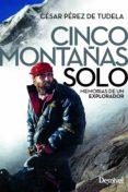 cinco montañas solo: memorias de un explorador (2ª ed.)-cesar perez de tudela-9788498294507