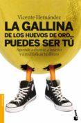 LA GALLINA DE LOS HUEVOS DE ORO PUEDES SER TU: APRENDE A AHORRAR, A INVERTIR Y A MULTIPLICAR - 9788498751307 - VICENTE HERNANDEZ