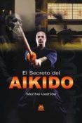 EL SECRETO DEL AIKIDO - 9788499100807 - MORIHEI UESHIBA