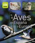 AVES DE ESPAÑA Y EUROPA - 9788499281407 - VV.AA.