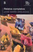 RELATOS COMPLETOS (ARGUEDAS) - 9789500397407 - JOSE MARIA ARGUEDAS