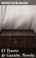 Descargar gratis ebooks en formato pdf gratis EL TESORO DE GASTÓN: NOVELA de PARDO BAZÁN EMILIA MOBI (Spanish Edition)