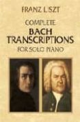 COMPLETE BACH TRANSCRIPTIONS FOR SOLO PIANO (PARTITURA) - 9780486426617 - FRANZ LISZT